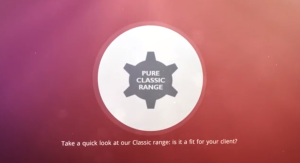 Pure Classic Range - Take a quick look at our Classic Range is it a fit for your client?