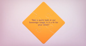 Take a quick look at our Sovereign Range. Is it fit for your client?
